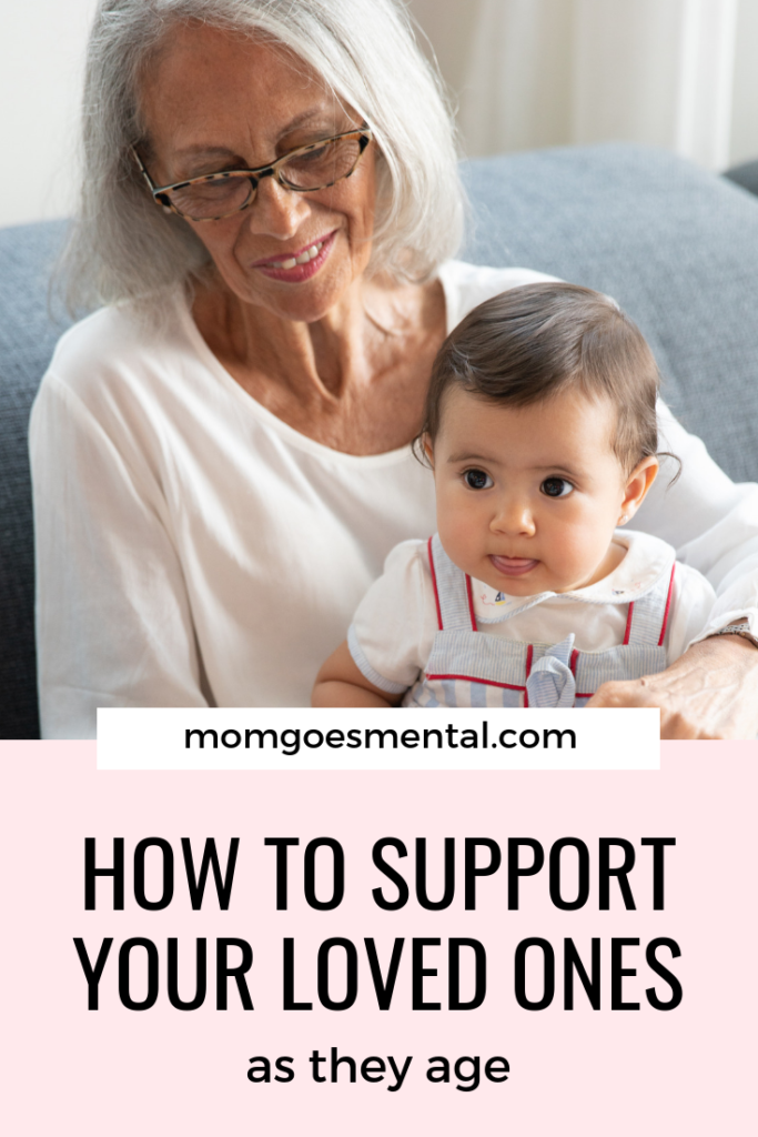 How to Support Your Loved Ones as They Age