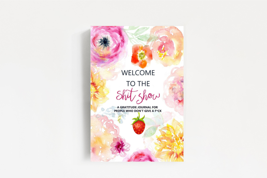 Welcome to the Shit Show Gratitude Journal - Gag Gift for Women